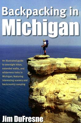 Backpacking in Michigan By Dufresne, Jim